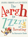 The Aargh to Zzzz of Parenting (eBook): An Alternative Guide